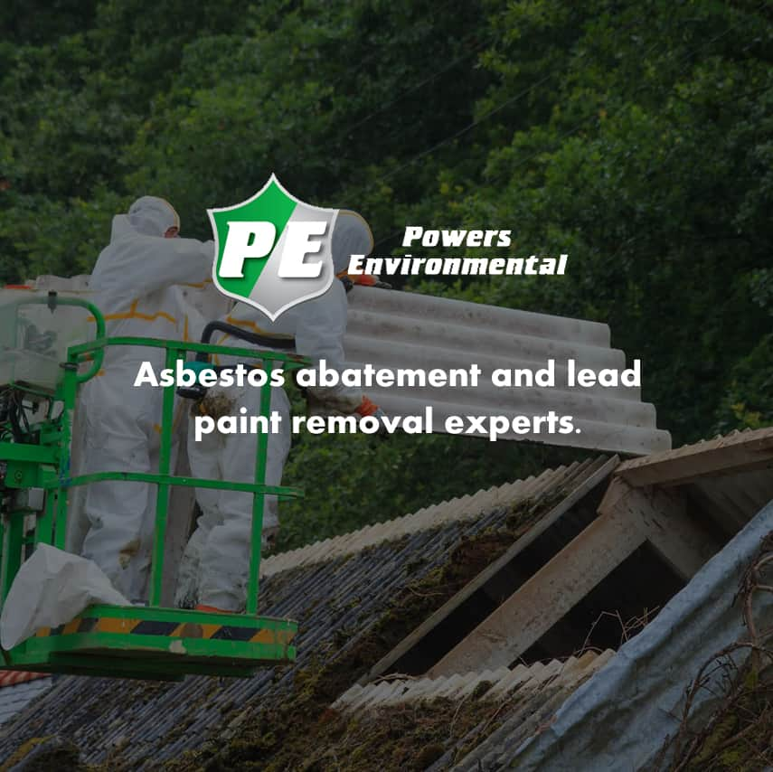 Powers Environmental: Asbestos abatement and lead paint removal experts.